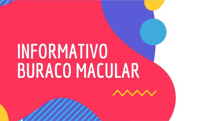 INFORMATIVO BURACO MACULAR