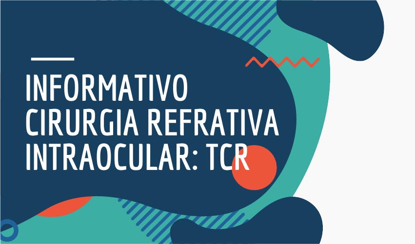 INFORMATIVO CIRURGIA REFRATIVA INTRAOCULAR TCR